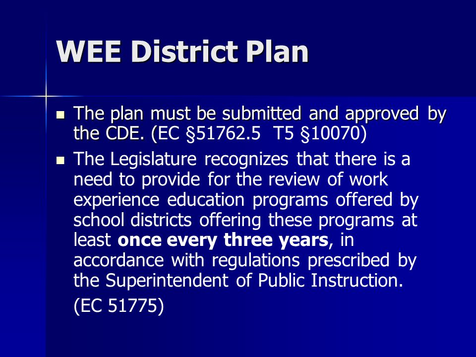 WEE District Plan The plan must be submitted and approved by the CDE. ( The plan must be submitted and approved by the CDE. (EC §51762.5 T5 §10070) Th
