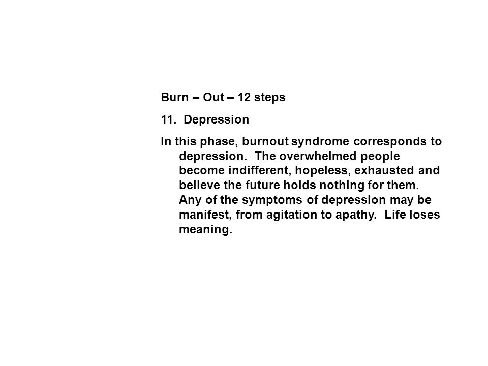 Burn – Out – 12 steps 11. Depression In this phase, burnout syndrome corresponds to depression.