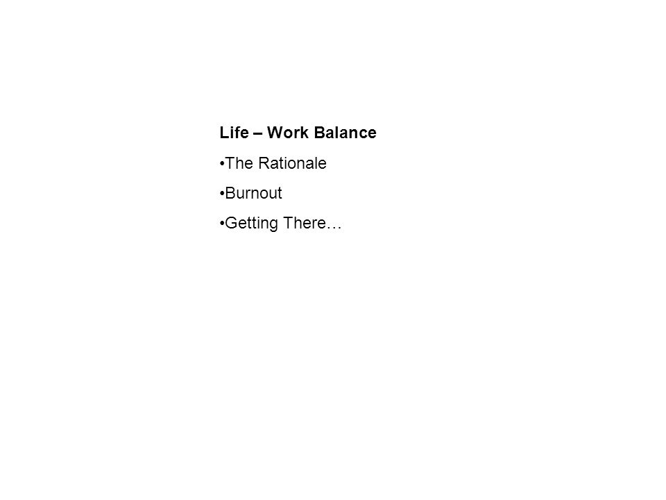 Life – Work Balance The Rationale Burnout Getting There…