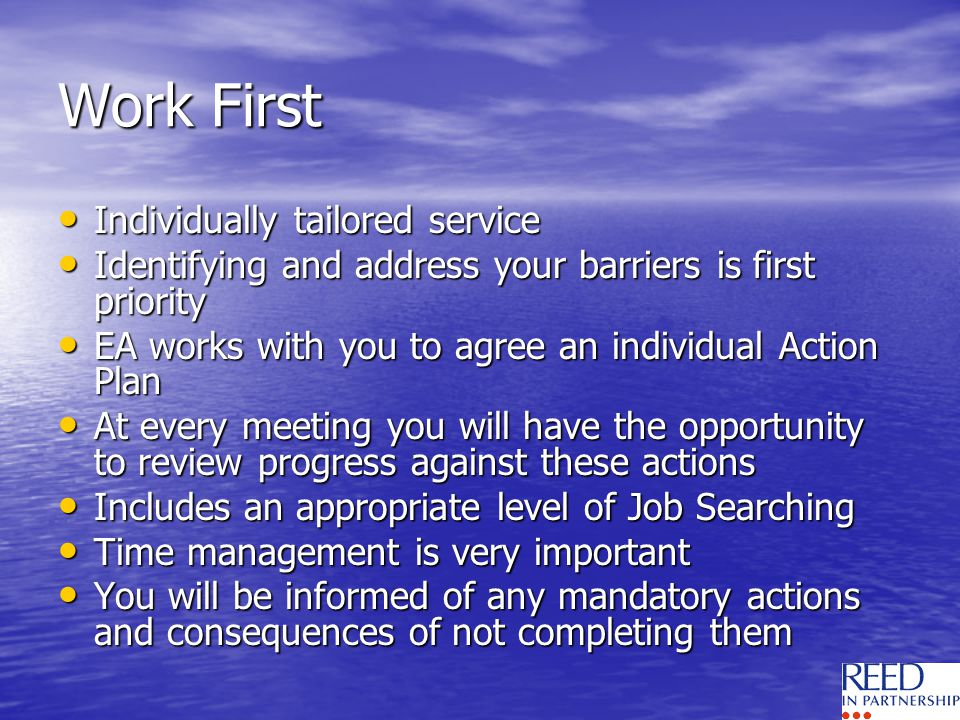 Work First Individually tailored service Individually tailored service Identifying and address your barriers is first priority Identifying and address
