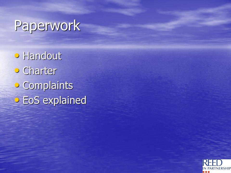 Paperwork Handout Handout Charter Charter Complaints Complaints EoS explained EoS explained