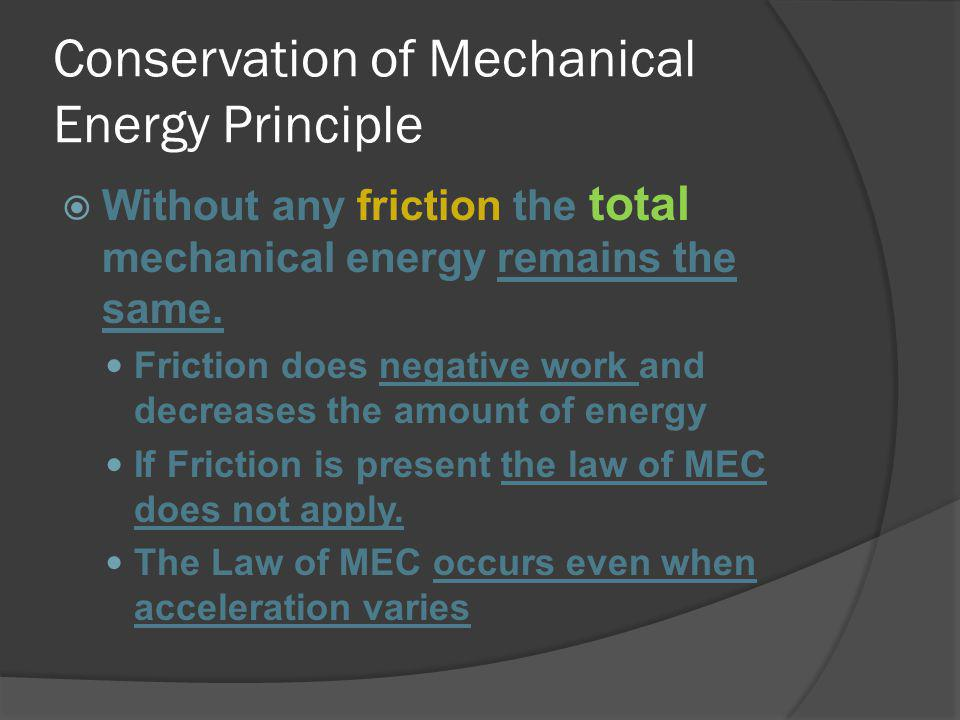 Without any friction the total mechanical energy remains the same. Friction does negative work and decreases the amount of energy If Friction is prese