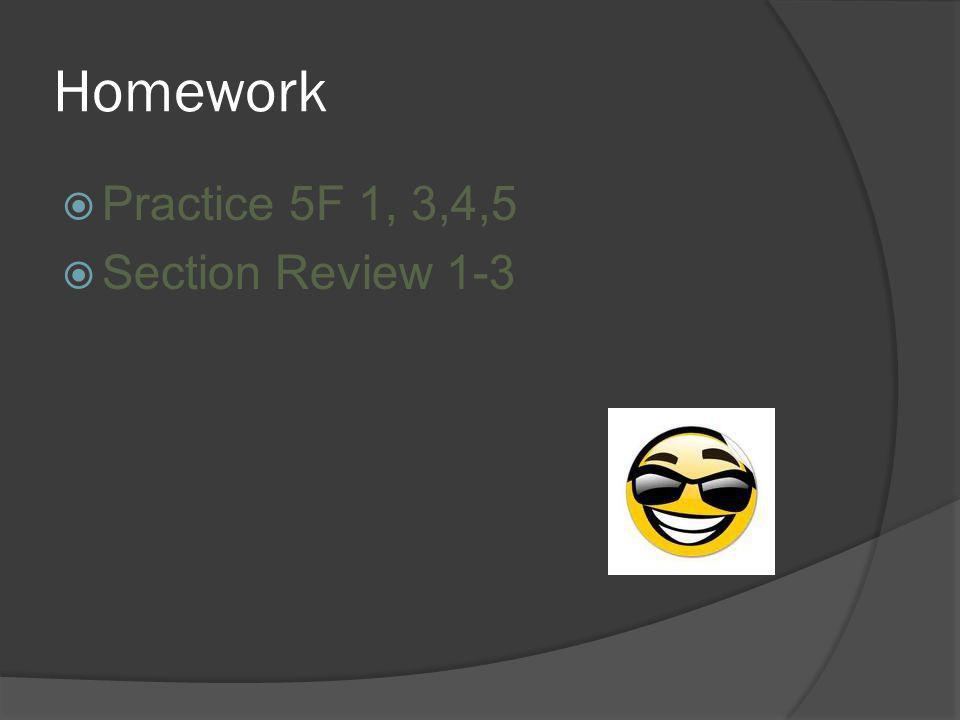 Practice 5F 1, 3,4,5 Section Review 1-3 Homework
