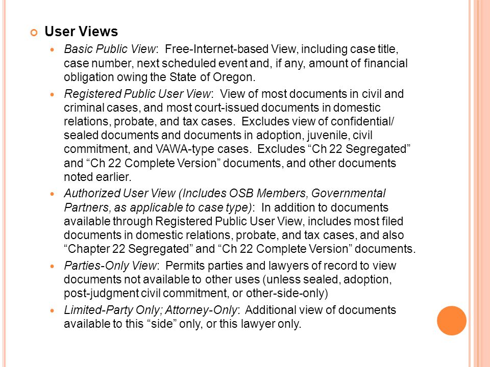User Views Basic Public View: Free-Internet-based View, including case title, case number, next scheduled event and, if any, amount of financial obligation owing the State of Oregon.