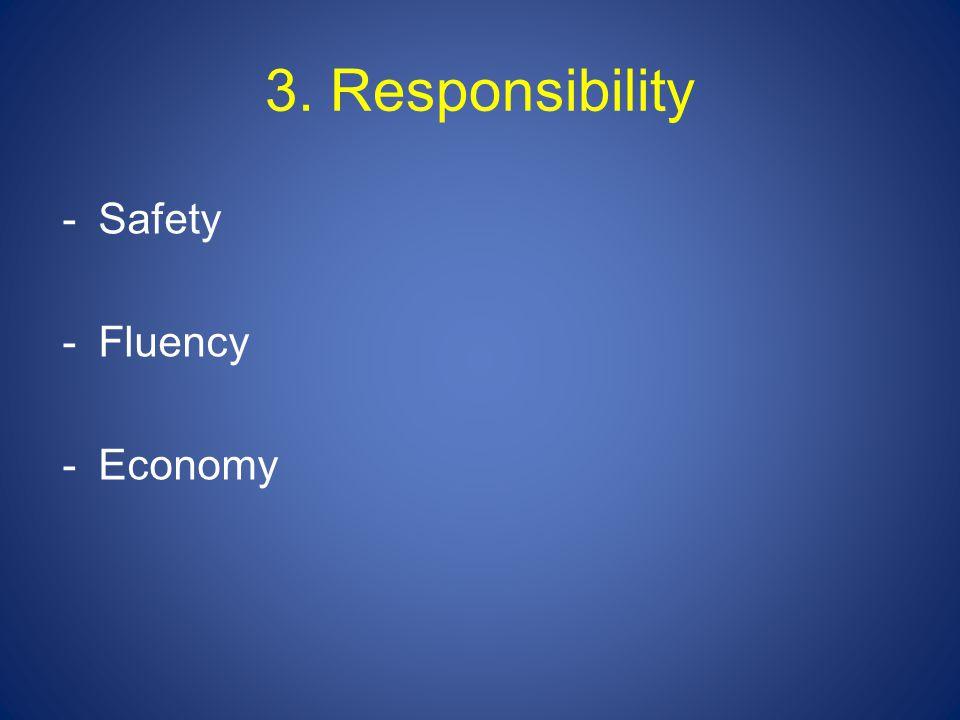 3. Responsibility -Safety -Fluency -Economy