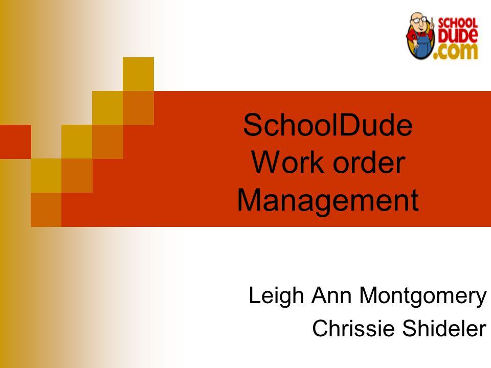 SchoolDude Work order Management Leigh Ann Montgomery Chrissie Shideler