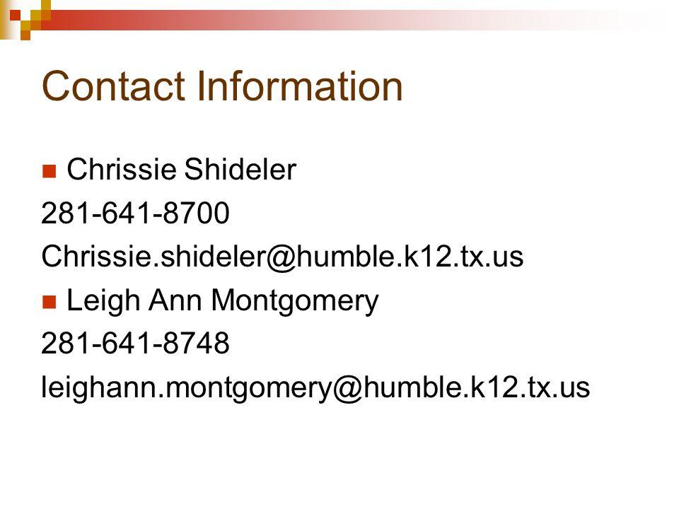 Contact Information Chrissie Shideler 281-641-8700 Chrissie.shideler@humble.k12.tx.us Leigh Ann Montgomery 281-641-8748 leighann.montgomery@humble.k12.tx.us