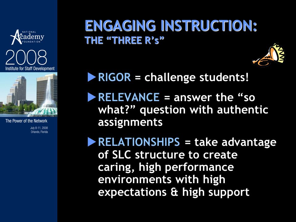 ENGAGING INSTRUCTION: THE THREE Rs RIGOR = challenge students.