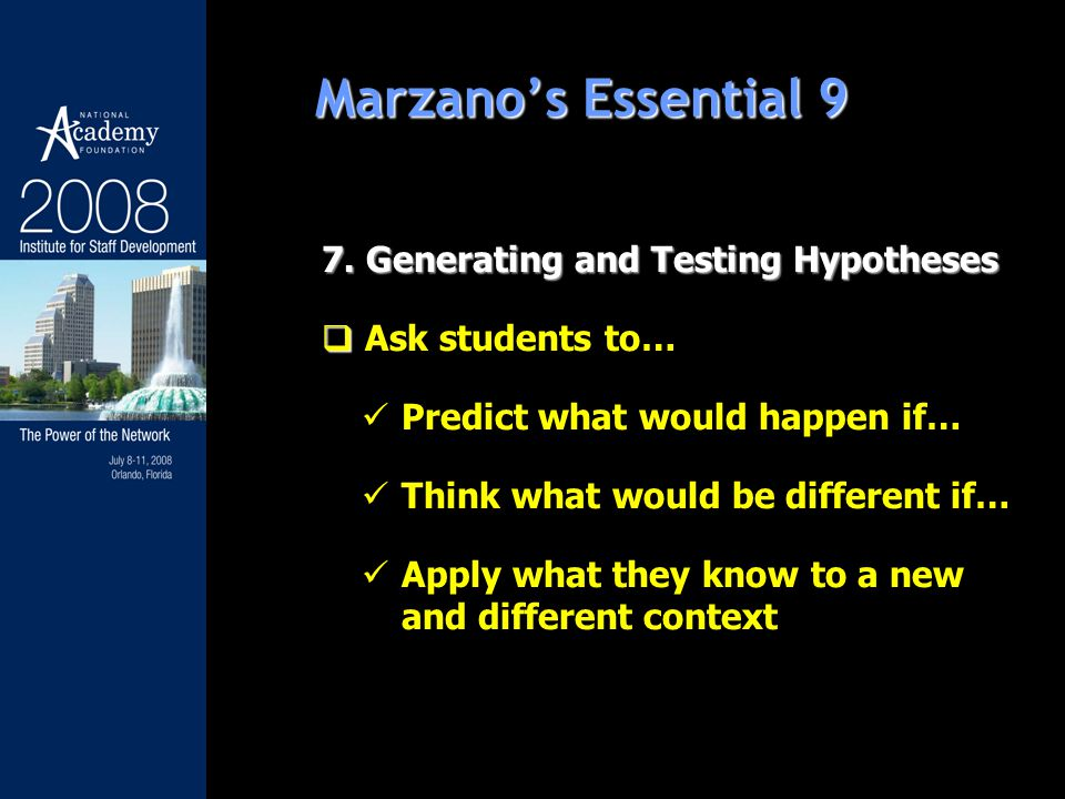 7. Generating and Testing Hypotheses Ask students to… Predict what would happen if… Think what would be different if… Apply what they know to a new an