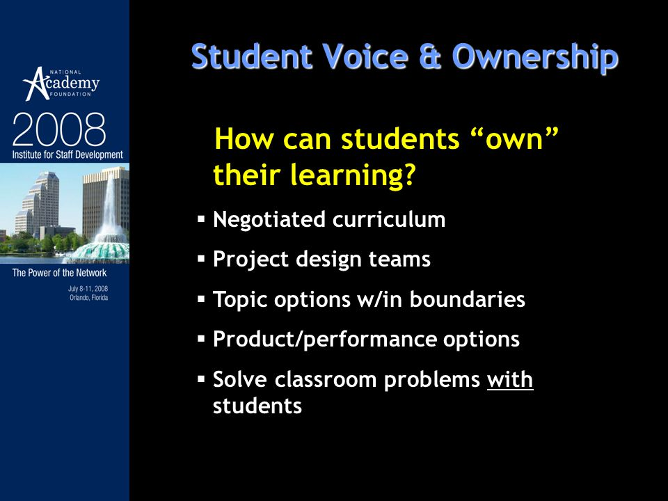 How can students own their learning? Negotiated curriculum Project design teams Topic options w/in boundaries Product/performance options Solve classr