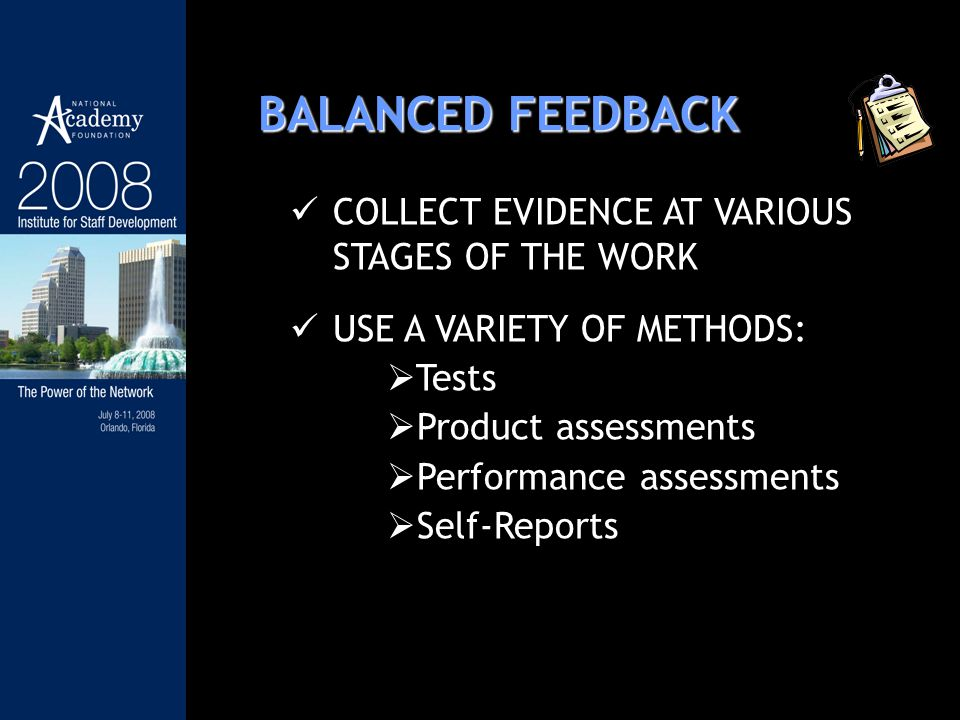 BALANCED FEEDBACK COLLECT EVIDENCE AT VARIOUS STAGES OF THE WORK USE A VARIETY OF METHODS: Tests Product assessments Performance assessments Self-Reports