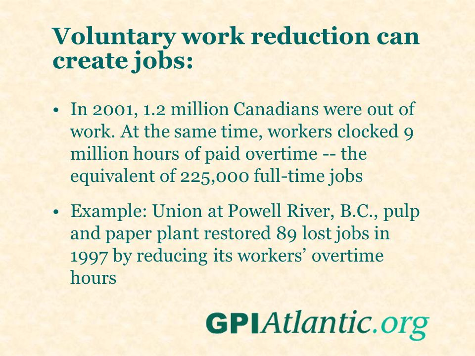 Voluntary work reduction can create jobs: In 2001, 1.2 million Canadians were out of work. At the same time, workers clocked 9 million hours of paid o