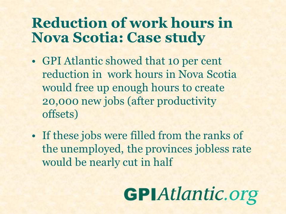 Reduction of work hours in Nova Scotia: Case study GPI Atlantic showed that 10 per cent reduction in work hours in Nova Scotia would free up enough ho