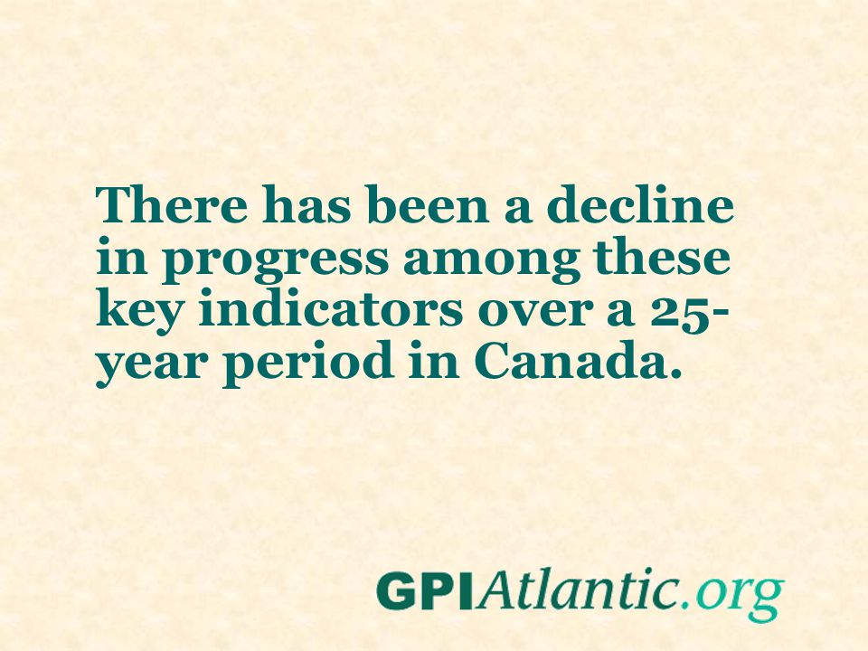 There has been a decline in progress among these key indicators over a 25- year period in Canada.