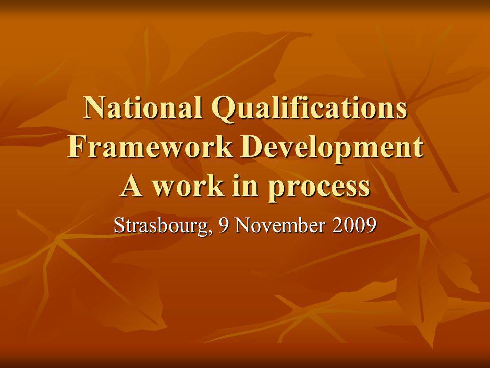 National Qualifications Framework Development A work in process Strasbourg, 9 November 2009