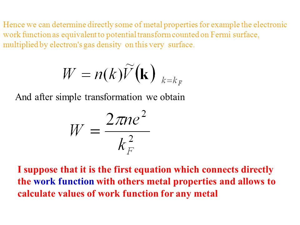 Hence we can determine directly some of metal properties for example the electronic work function as equivalent to potential transform counted on Ferm
