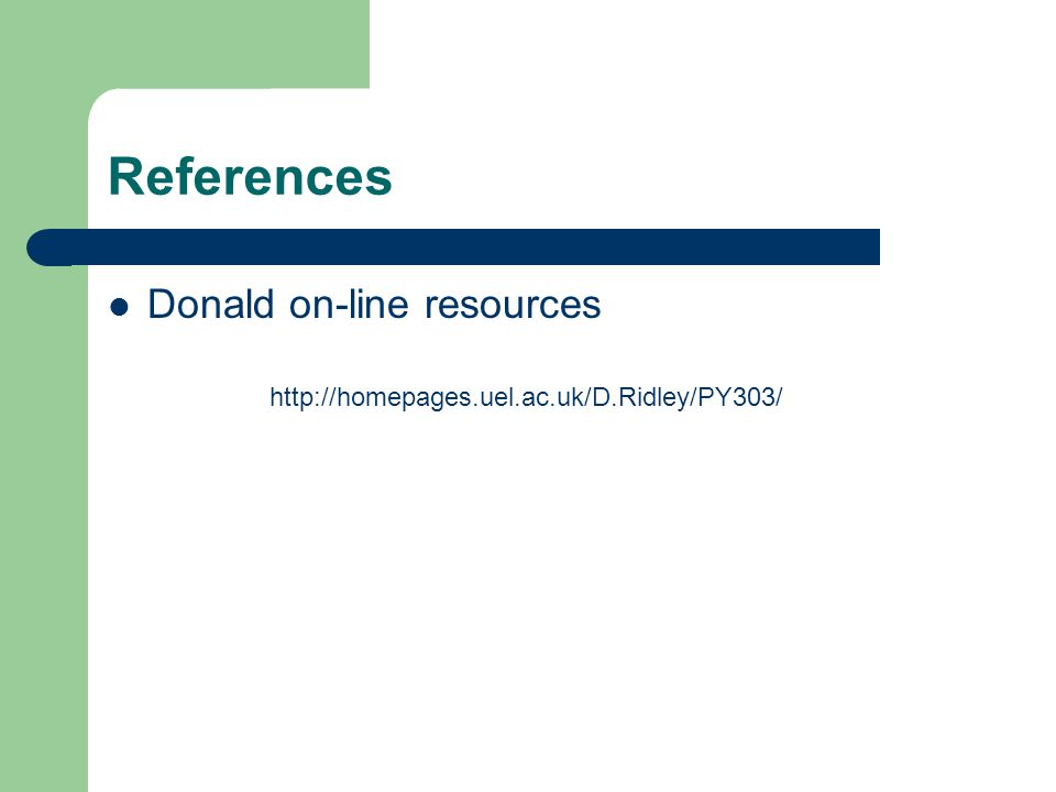 References Donald on-line resources http://homepages.uel.ac.uk/D.Ridley/PY303/