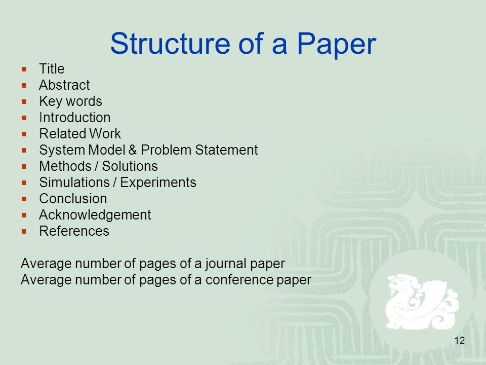 12 Structure of a Paper Title Abstract Key words Introduction Related Work System Model & Problem Statement Methods / Solutions Simulations / Experime