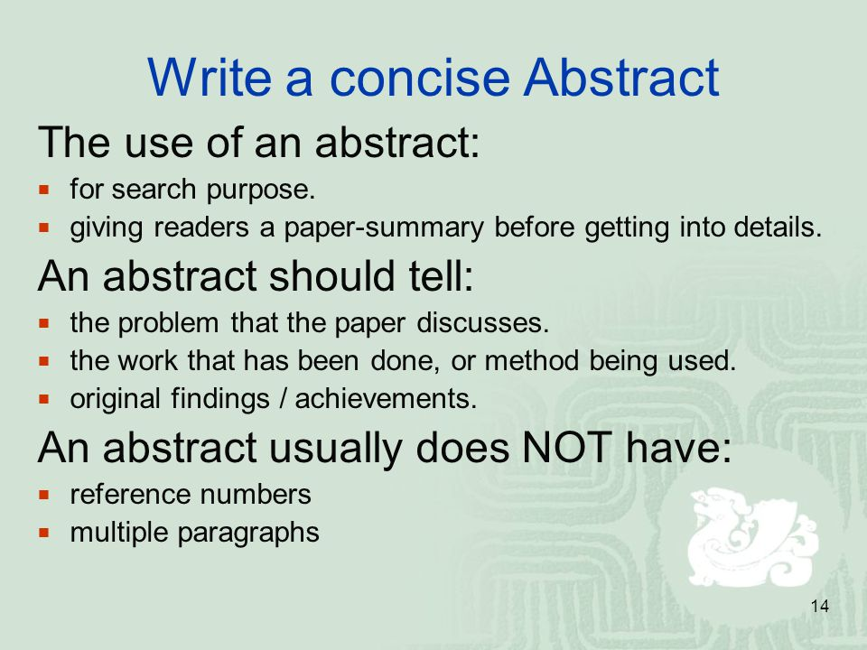 14 Write a concise Abstract The use of an abstract: for search purpose. giving readers a paper-summary before getting into details. An abstract should