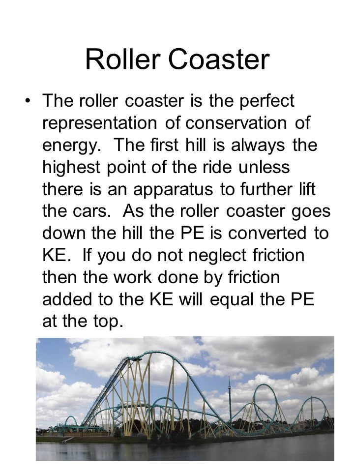 Roller Coaster The roller coaster is the perfect representation of conservation of energy.