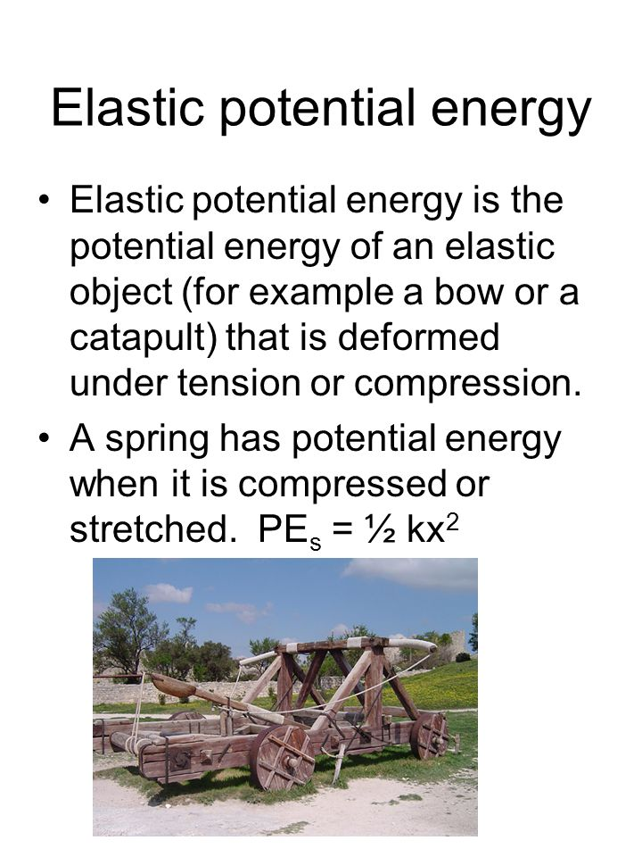 Elastic potential energy Elastic potential energy is the potential energy of an elastic object (for example a bow or a catapult) that is deformed unde