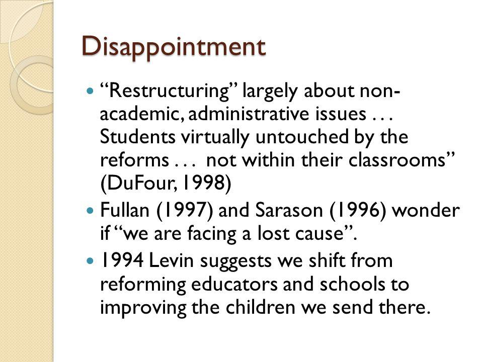 Disappointment Restructuring largely about non- academic, administrative issues... Students virtually untouched by the reforms... not within their cla
