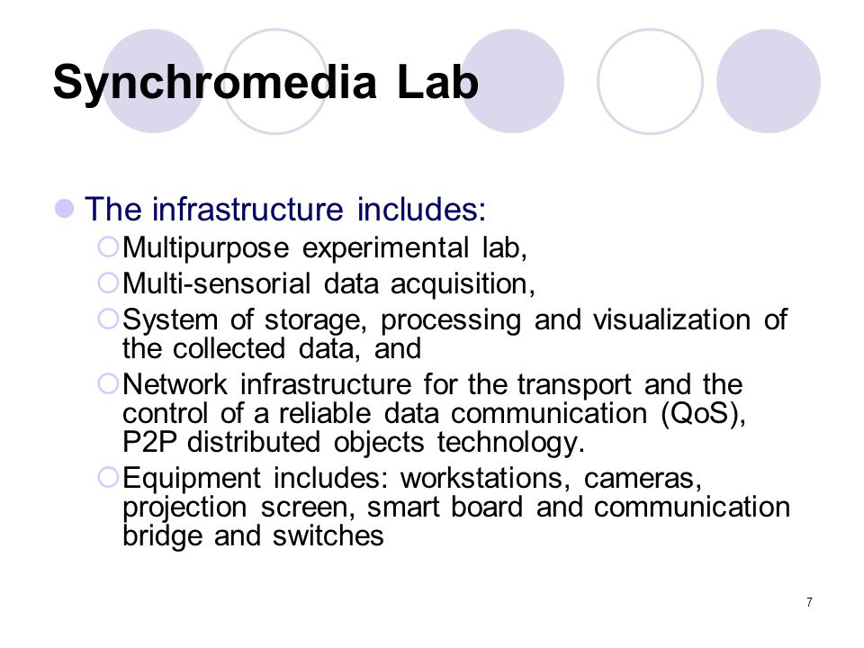 7 Synchromedia Lab The infrastructure includes: Multipurpose experimental lab, Multi-sensorial data acquisition, System of storage, processing and vis