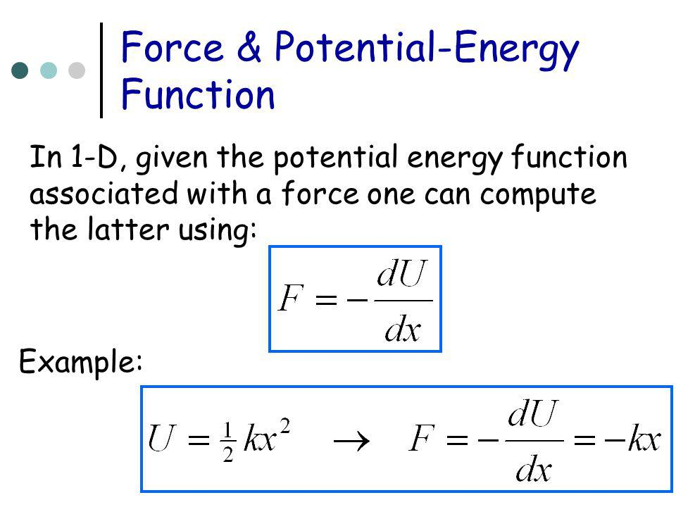 Force & Potential-Energy Function In 1-D, given the potential energy function associated with a force one can compute the latter using: Example: