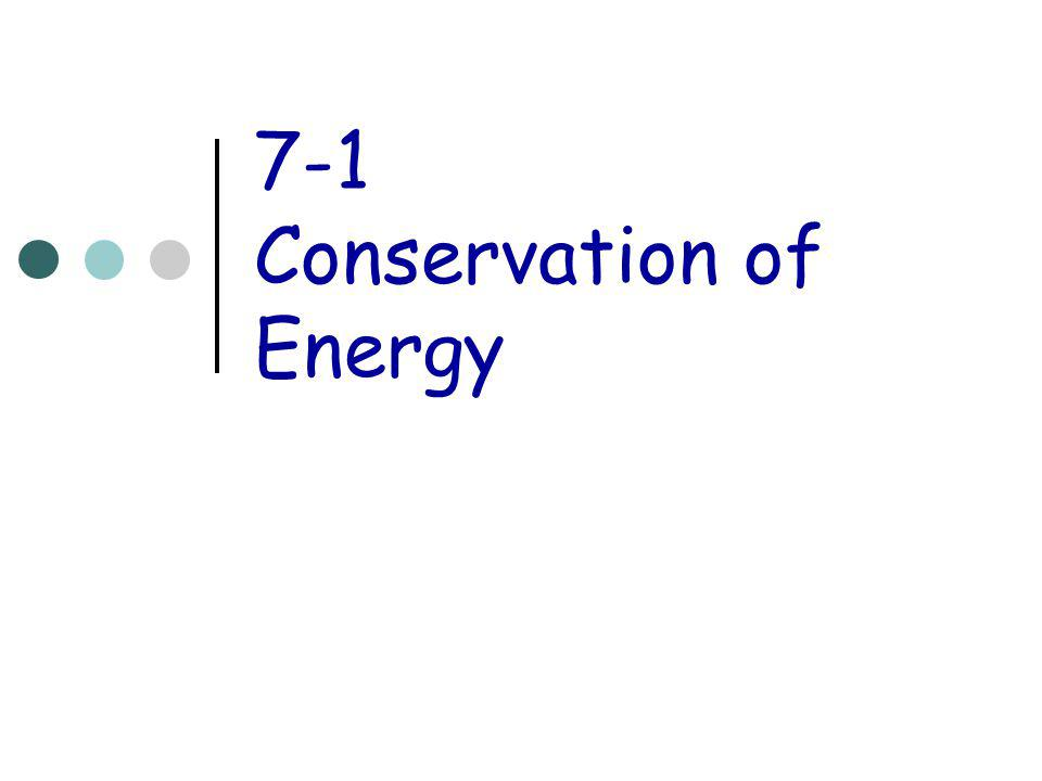 7-1 Conservation of Energy