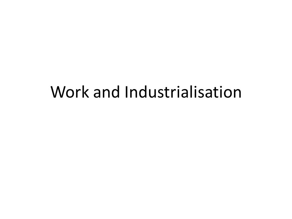 Work and Industrialisation
