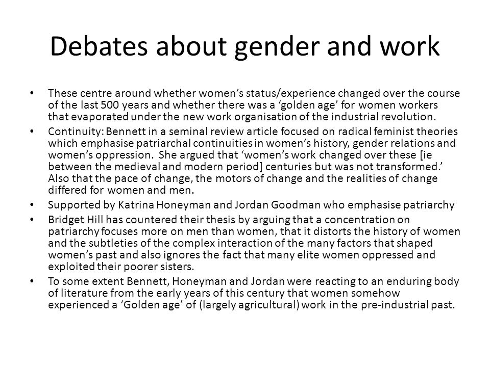 Debates about gender and work These centre around whether womens status/experience changed over the course of the last 500 years and whether there was