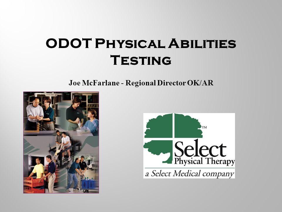 ODOT Physical Abilities Testing Joe McFarlane - Regional Director OK/AR