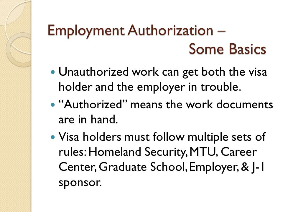 Employment Authorization – Some Basics Unauthorized work can get both the visa holder and the employer in trouble.