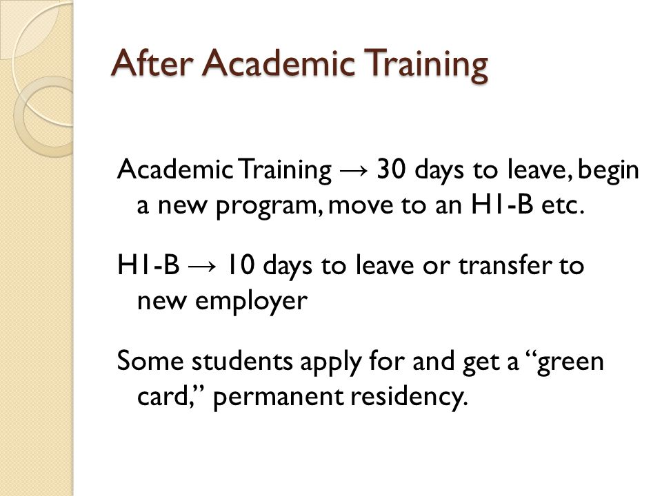After Academic Training Academic Training 30 days to leave, begin a new program, move to an H1-B etc.