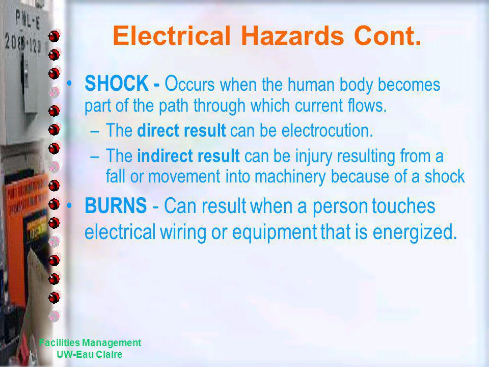 Electrical Hazards Cont. SHOCK - O ccurs when the human body becomes part of the path through which current flows. –The direct result can be electrocu