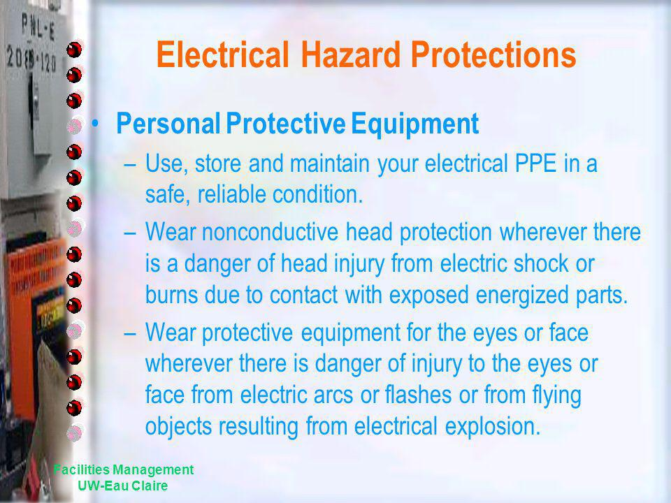 Electrical Hazard Protections Personal Protective Equipment –Use, store and maintain your electrical PPE in a safe, reliable condition. –Wear noncondu