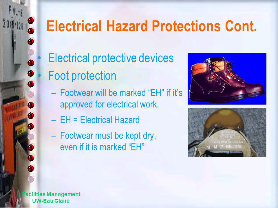 Electrical Hazard Protections Cont. Electrical protective devices Foot protection –Footwear will be marked EH if its approved for electrical work. –EH