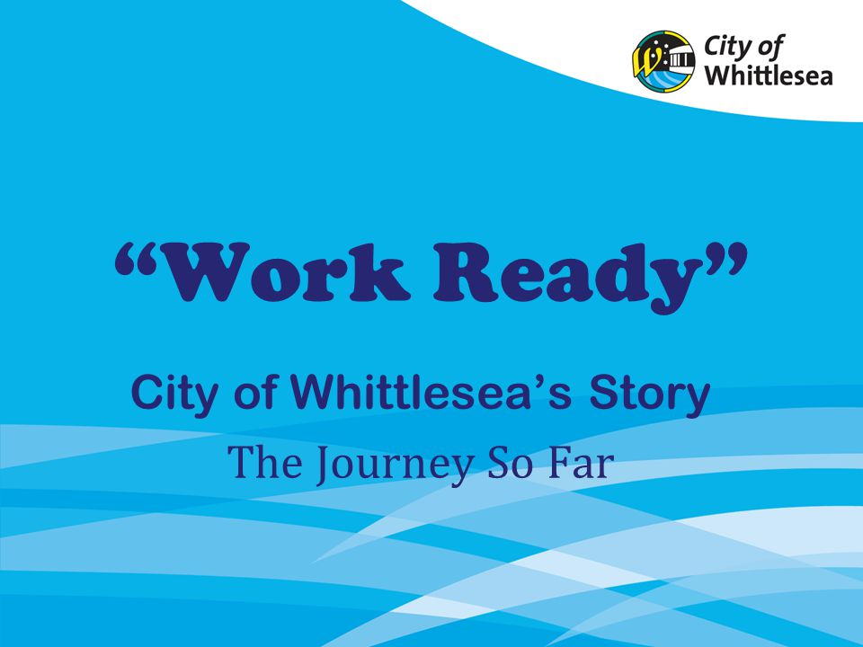 Work Ready City of Whittleseas Story The Journey So Far