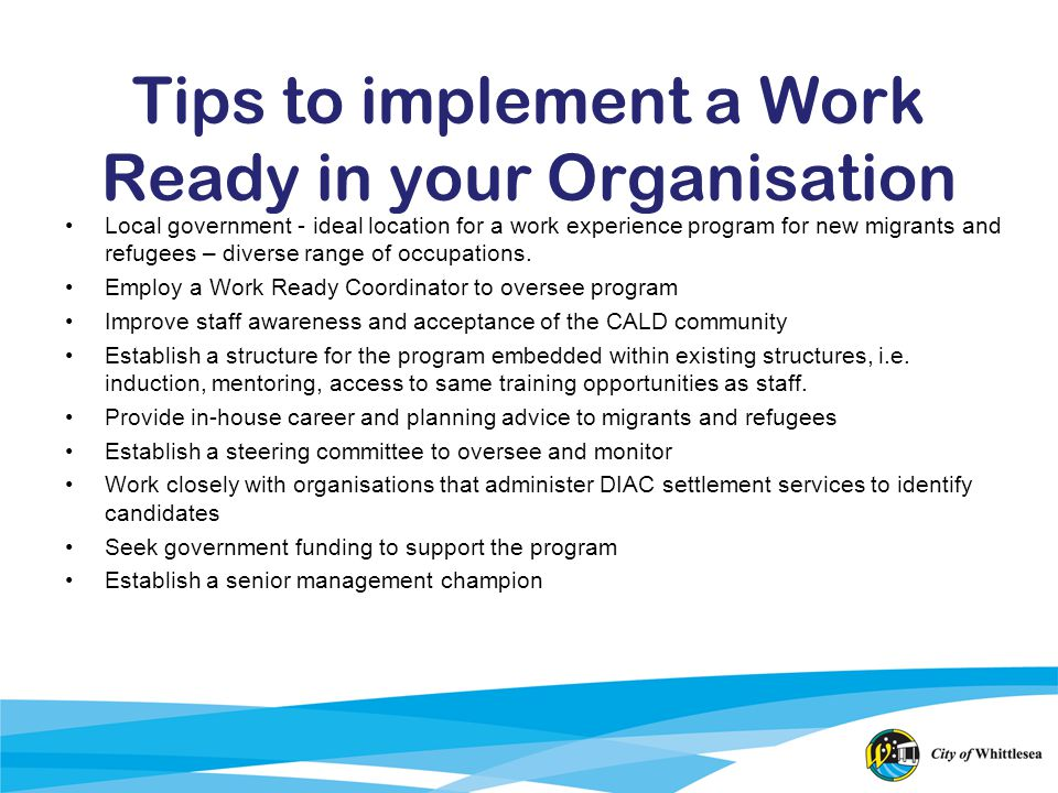 Tips to implement a Work Ready in your Organisation Local government - ideal location for a work experience program for new migrants and refugees – di
