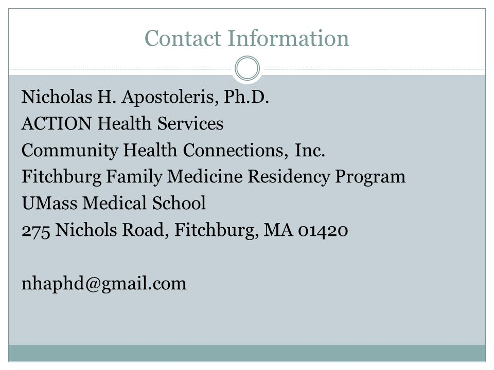 Contact Information Nicholas H. Apostoleris, Ph.D. ACTION Health Services Community Health Connections, Inc. Fitchburg Family Medicine Residency Progr