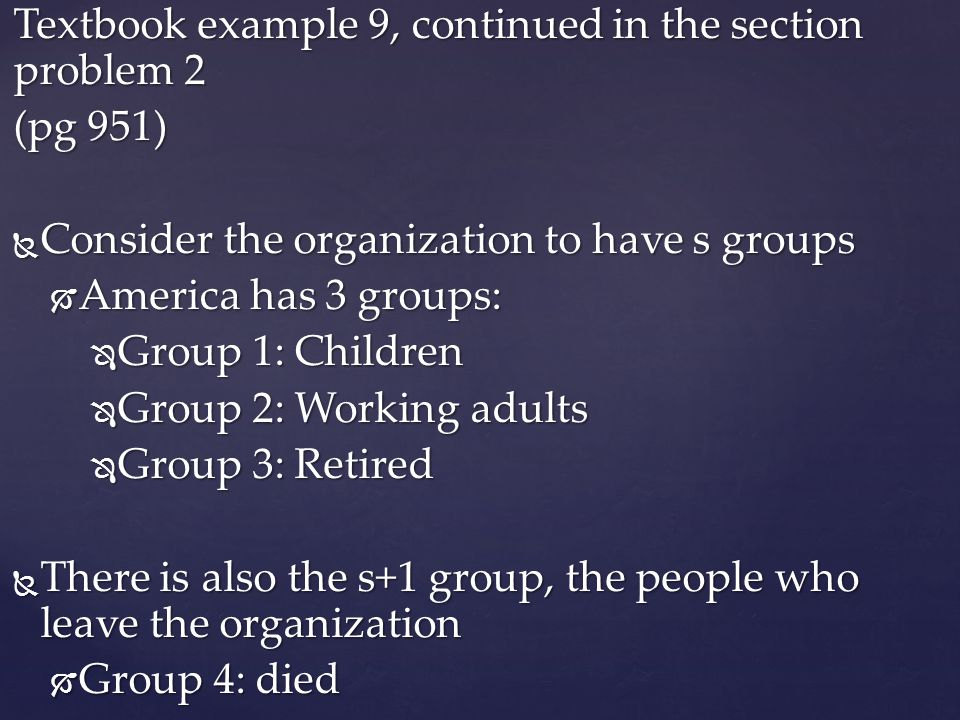 Textbook example 9, continued in the section problem 2 (pg 951) Consider the organization to have s groups Consider the organization to have s groups