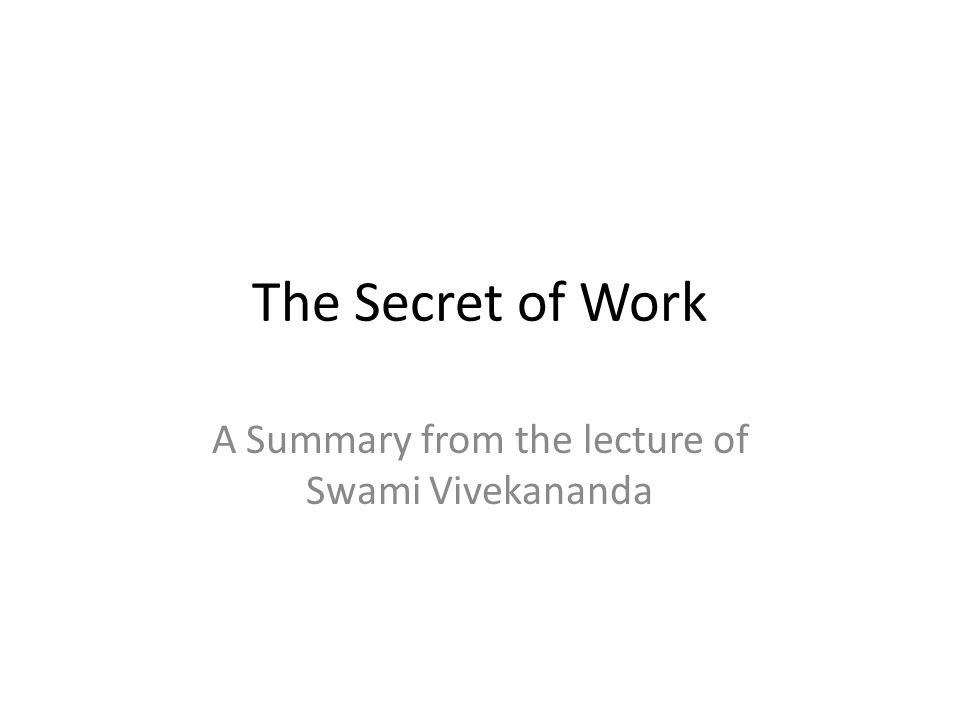The Secret of Work A Summary from the lecture of Swami Vivekananda