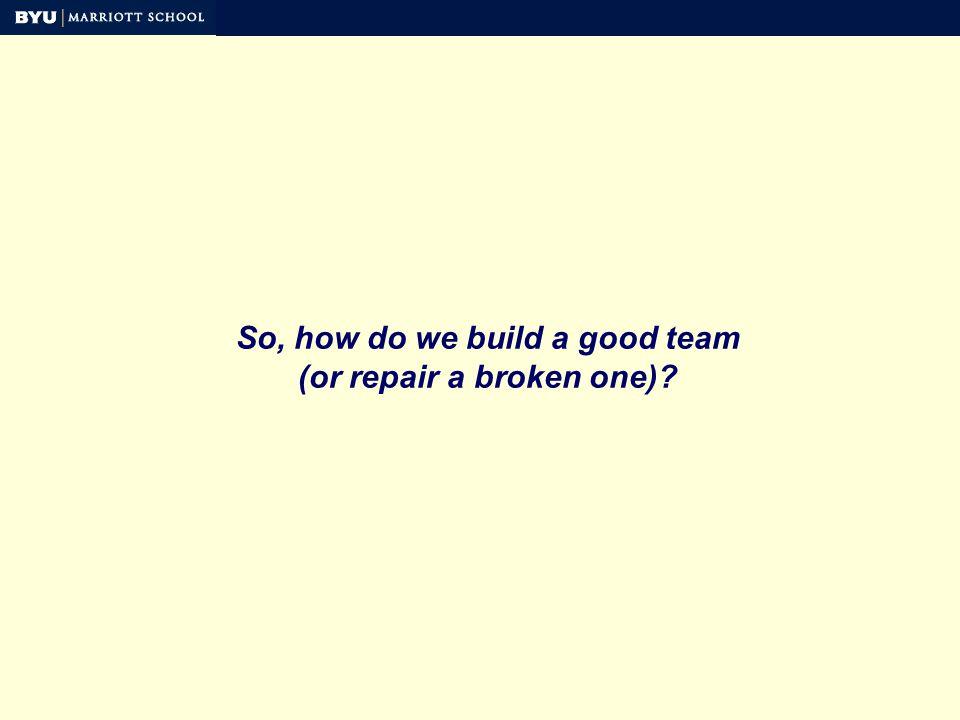 So, how do we build a good team (or repair a broken one)