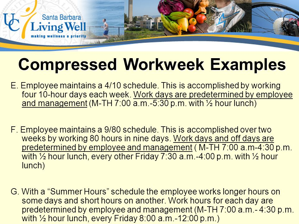 Examples of Compressed Workweek E. Employee maintains a 4/10 schedule.