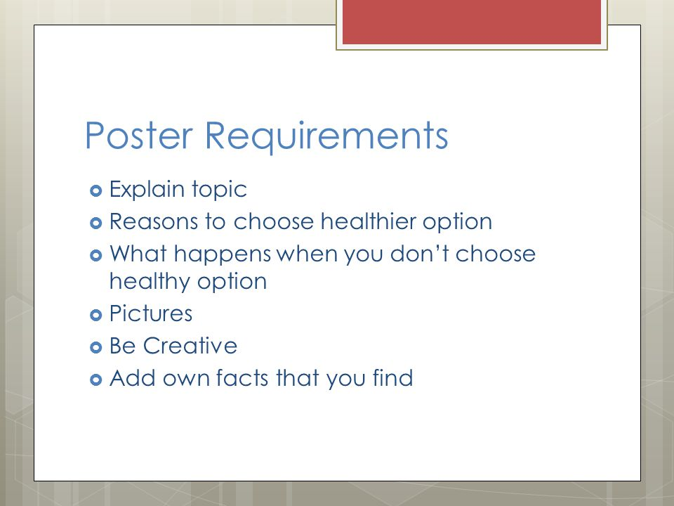 Poster Requirements Explain topic Reasons to choose healthier option What happens when you dont choose healthy option Pictures Be Creative Add own facts that you find