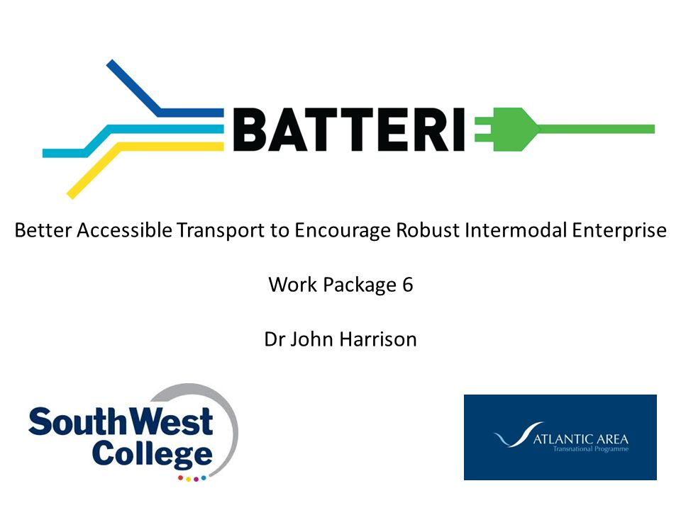 Better Accessible Transport to Encourage Robust Intermodal Enterprise Work Package 6 Dr John Harrison