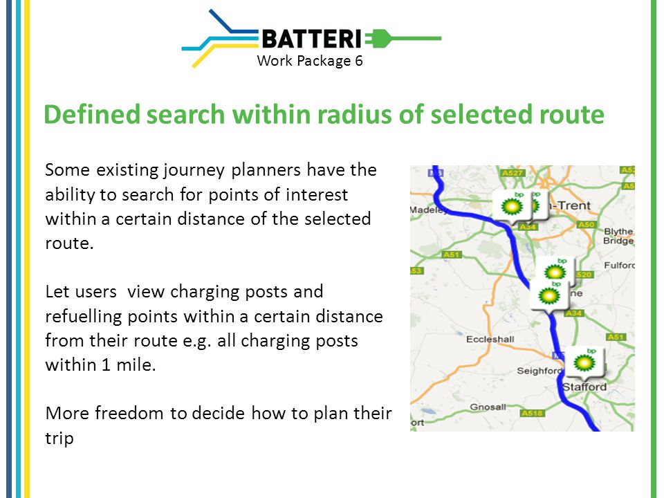 Work Package 6 Defined search within radius of selected route Some existing journey planners have the ability to search for points of interest within a certain distance of the selected route.