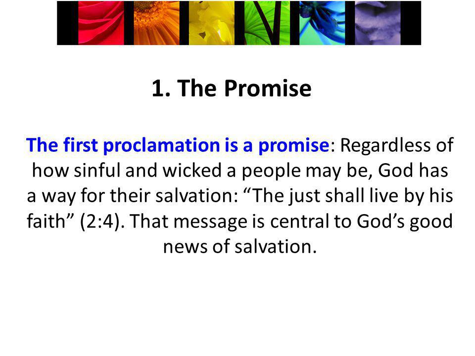 1. The Promise The first proclamation is a promise: Regardless of how sinful and wicked a people may be, God has a way for their salvation: The just s