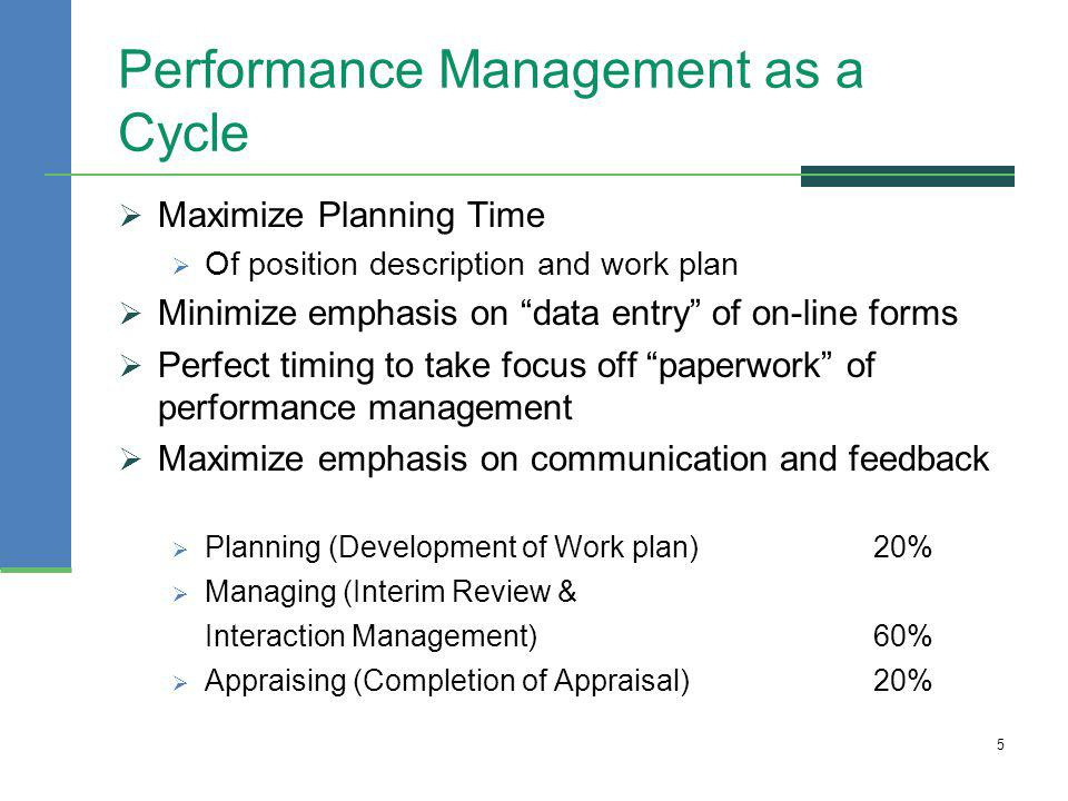 Performance Management as a Cycle Maximize Planning Time Of position description and work plan Minimize emphasis on data entry of on-line forms Perfec