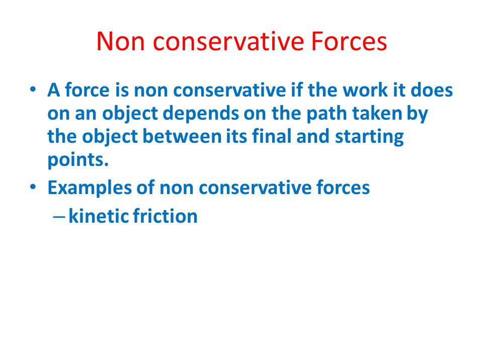 Friction Depends on the Path The blue path is shorter than the red path The work required is less on the blue path than on the red path Friction depends on the path and so is a non-conservative force